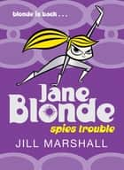 Spies Trouble: Jane Blonde 2 ebook by Jill Marshall