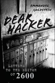 Dear Hacker - Letters to the Editor of 2600 ebook by Emmanuel Goldstein