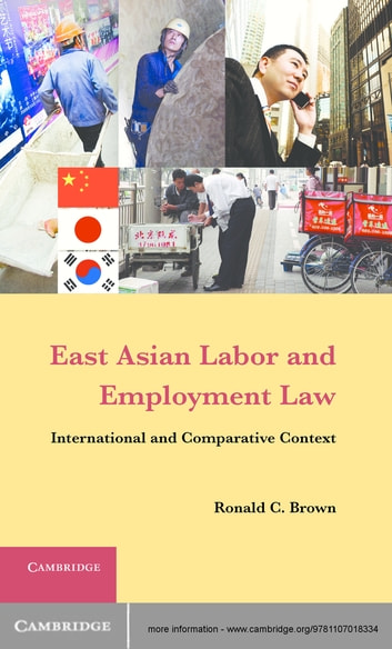 East Asian Labor and Employment Law - International and Comparative Context ebook by Ronald C. Brown