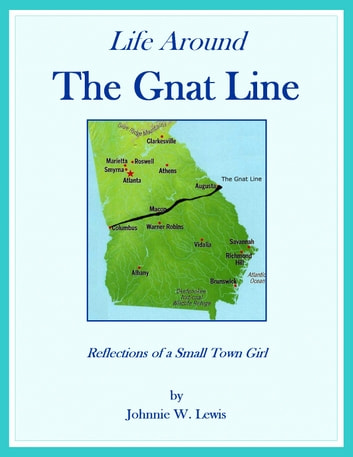 Life Around The Gnat Line - Reflections of a Small Town Girl ebook by Johnnie W. Lewis