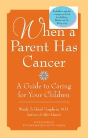 When a Parent Has Cancer - A Guide to Caring for Your Children ebook by Wendy S. Harpham M.D.