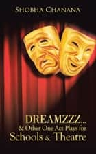 Dreamzzz…& Other One Act Plays for Schools & Theatre ebook by Shobha Chanana