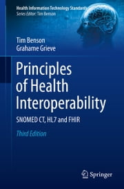 Principles of Health Interoperability - SNOMED CT, HL7 and FHIR ebook by Tim Benson,Grahame Grieve