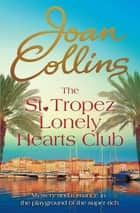 The St. Tropez Lonely Hearts Club - A Novel ebook by Dame Joan Collins