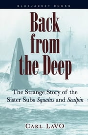 Back from the Deep - The Strange Story of the Sister Subs Squalus and Sculpin ebook by Carl P. LaVO