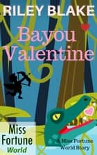 Bayou Valentine - Miss Fortune World: Bayou Cozy Romantic Thrills, #1 ebook by Riley Blake