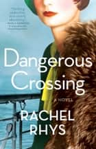 Dangerous Crossing - A Novel ebook by Rachel Rhys