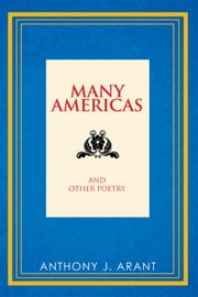 Many Americas - And Other Poetry ebook by Anthony J. Arant