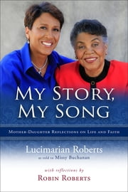 My Story, My Song - Mother-Daughter Reflections on Life and Faith ebook by Missy Buchanan,Lucimarian Roberts,Robin Roberts