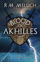 Blood of Akhilles ebook by R. M. Meluch