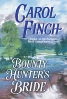 Bounty Hunter's Bride (Mills & Boon Historical) eBook by Carol Finch