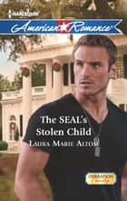 The SEAL's Stolen Child (Mills & Boon American Romance) (Operation: Family, Book 2) ebook by Laura Marie Altom