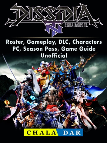 Dissidia Final Fantasy NT, Roster, Gameplay, DLC, Characters, PC, Season  Pass, Game Guide Unofficial