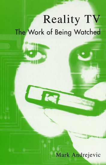 Reality TV - The Work of Being Watched ebook by Mark Andrejevic