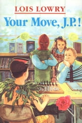 Your Move, J.P.! ebook by Lois Lowry