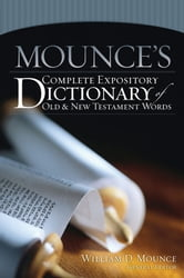 Mounce's Complete Expository Dictionary of Old and New Testament Words ebook by William D. Mounce