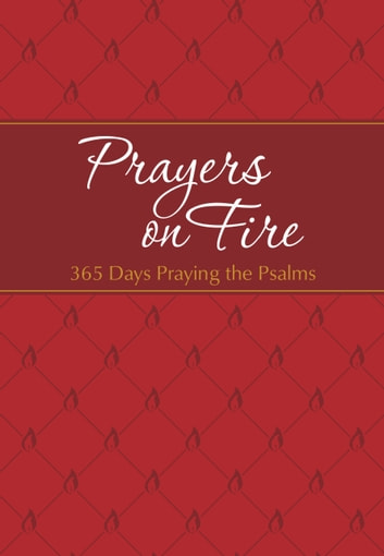Prayers on Fire - 365 Days Praying the Psalms ebook by Brian Simmons,Gretchen Rodriguez