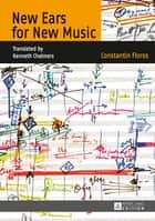 New Ears for New Music - Translated by Kenneth Chalmers ebook by Constantin Floros