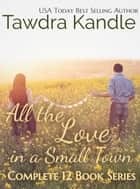 All the Love in a Small Town - Complete 12 Book Series ebook by Tawdra Kandle