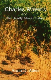Charles Waverly and the Deadly African Safari ebook by Anna D. Allen