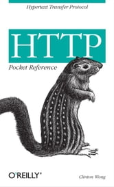 HTTP Pocket Reference - Hypertext Transfer Protocol ebook by Clinton Wong