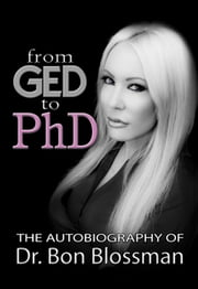 From GED to PhD: The Autobiography of Dr. Bon Blossman ebook by Dr. Bon Blossman