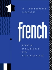 French: From Dialect to Standard ebook by R. Anthony Lodge