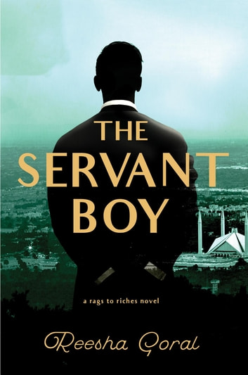 The Servant Boy - A Rags to Riches Novel ebook by Reesha Goral