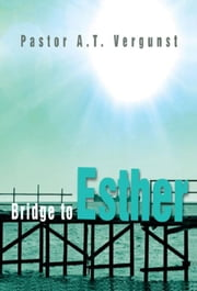 Bridge to Esther ebook by A.T. Vergunst