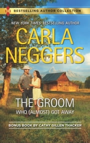 The Groom Who (Almost) Got Away - The Texas Rancher's Marriage ebook by Carla Neggers,Cathy Gillen Thacker
