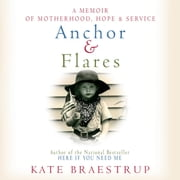 Anchor and Flares - A Memoir of Motherhood, Hope, and Service audiobook by Kate Braestrup