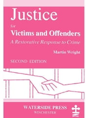 Justice for Victims and Offenders: A Restorative Response to Crime ebook by Wright, Martin