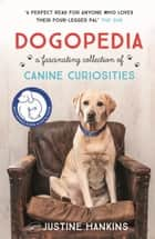 Dogopedia - A Compendium of Canine Curiosities ebook by Justine Hankins