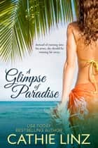 A Glimpse of Paradise ebook by Cathie   Linz