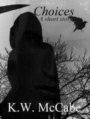 Choices: A Short Story (Thomas Lord of Death) ebook by K.W. McCabe
