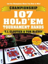 Championship 107 Hold'em Tournament Hands ebook by TJ Cloutier, Tom McCvoy
