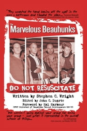 DO NOT RESUSCITATE: the Marvelous Beauhunks - (Cautionary Tales from the Best-Looking Band in the World) ebook by Stephen C. Wright,John C. Duarte