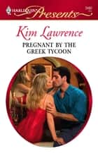 Pregnant by the Greek Tycoon ebook by Kim Lawrence