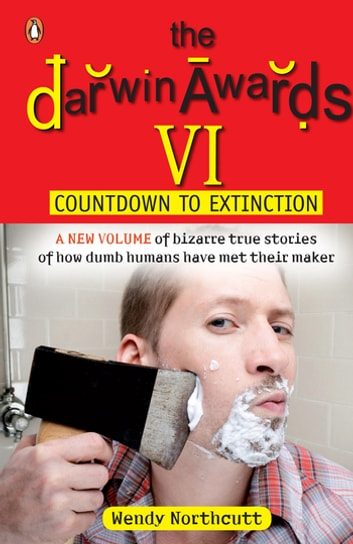 Darwin Awards VI - Countdown to Extinction ebook by Wendy Northcutt