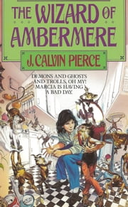 The Wizard of Ambermere (Urban Fantasy Trilogy) ebook by J. Calvin Pierce