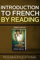 Introduction to French by Reading Urban Fantasy ebook by Mozaika Educational, Dima Zales
