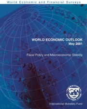 World Economic Outlook, May 2001: Fiscal Policy and Macroeconomic Stability ebook by International Monetary Fund. Research Dept.