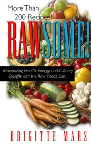 Rawsome! - Maximizing Health, Energy, and Culinary Delight with the Raw Foods Diet ebook by Brigitte Mars