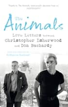 The Animals - Love Letters between Christopher Isherwood and Don Bachardy ebook by Christopher Isherwood, Don Bachardy