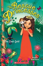 Rescue Princesses #7: The Lost Gold ebook by Paula Harrison