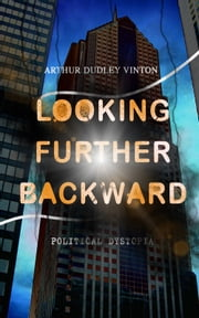 Looking Further Backward (Political Dystopia) - A Dark Foretelling of a Chinese Invasion on USA in the Year 2023 ebook by Arthur Dudley Vinton