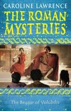 The Roman Mysteries: The Beggar of Volubilis - Book 14 ebook by Caroline Lawrence
