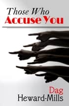 Those Who Accuse You ebook by Dag Heward-Mills