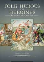 Folk Heroes and Heroines around the World, 2nd Edition ebook by Graham Seal, Kim Kennedy White