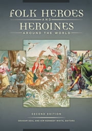 Folk Heroes and Heroines around the World, 2nd Edition ebook by Graham Seal,Kim Kennedy White